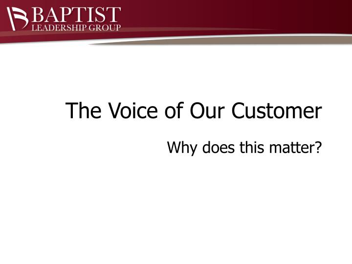 The Voice of Our Customer