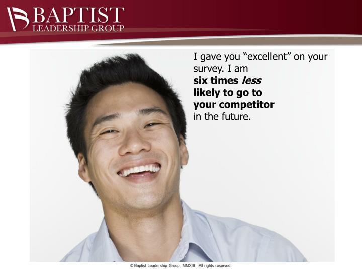 "I gave you ""excellent"" on your survey. I am"