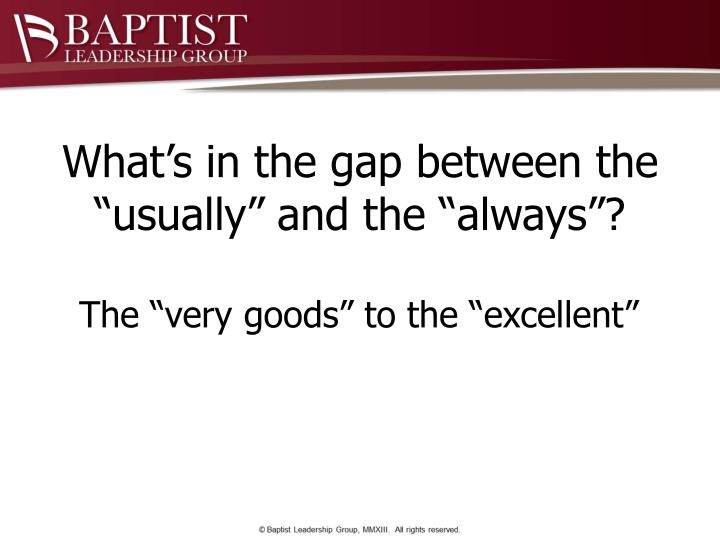 """What's in the gap between the """"usually"""" and the """"always""""?"""