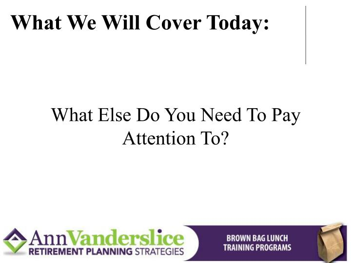 What We Will Cover Today: