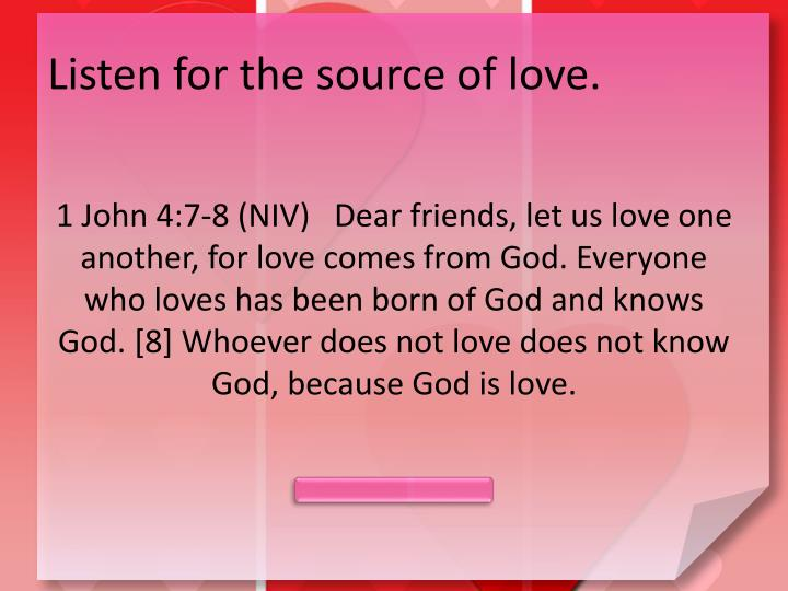Listen for the source of love.