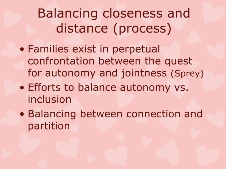 Balancing closeness and distance (process)