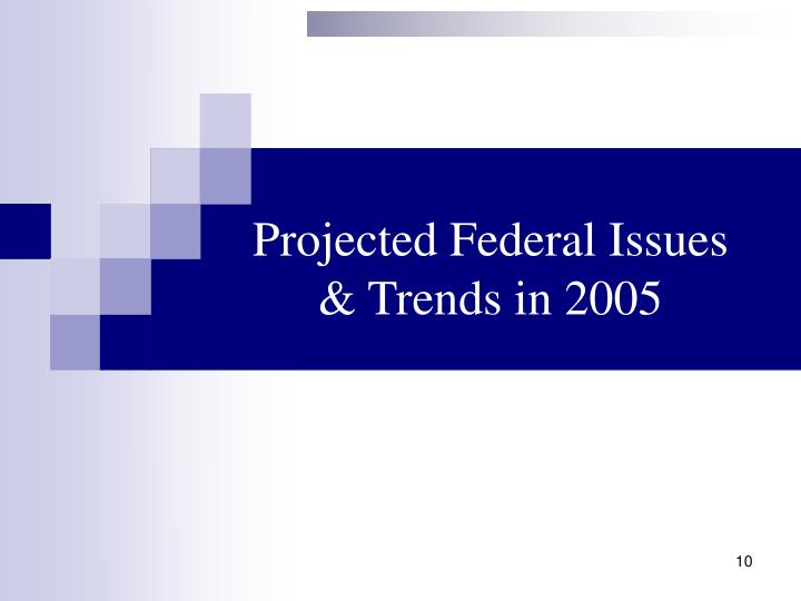 Projected Federal Issues