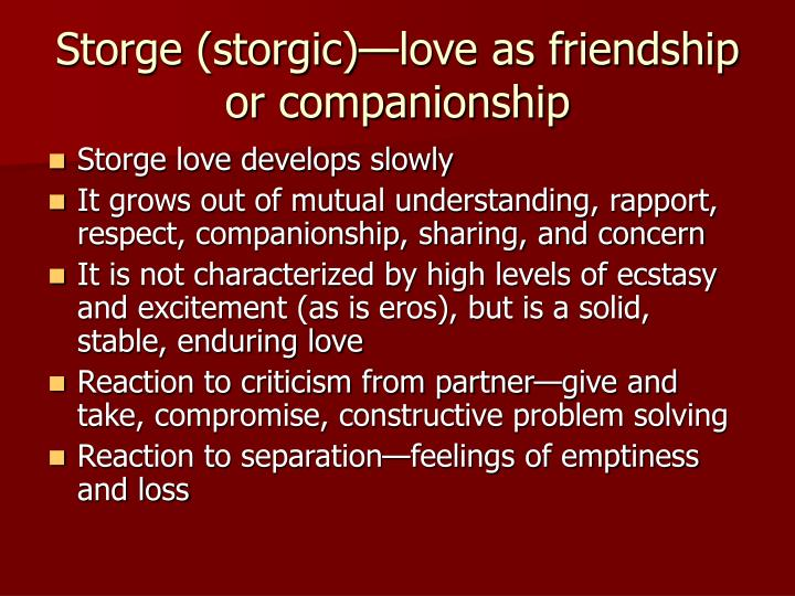 Storge (storgic)—love as friendship or companionship