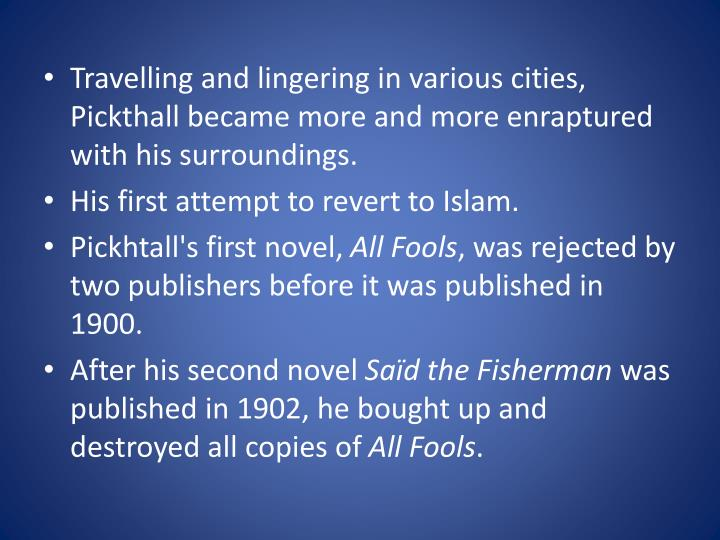 Travelling and lingering in various cities, Pickthall became more and more enraptured with his surroundings.