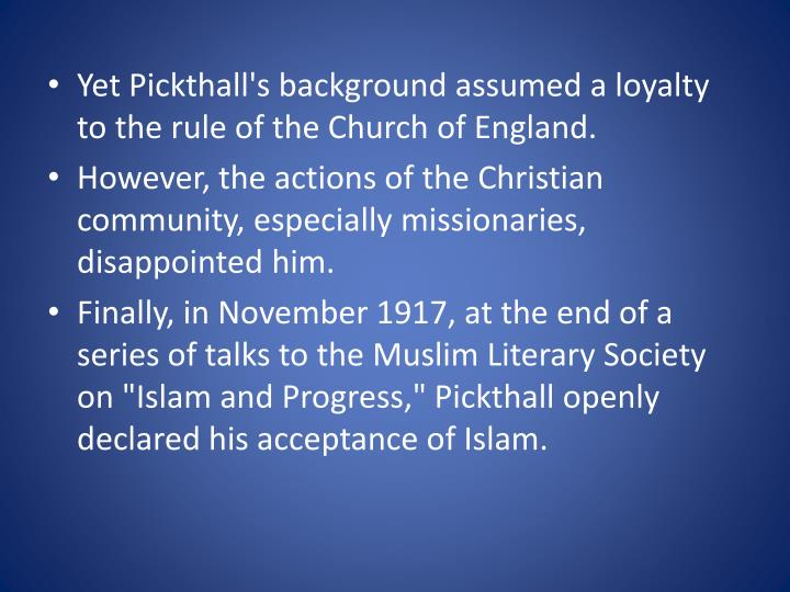 Yet Pickthall's background assumed a loyalty to the rule of the Church of England.