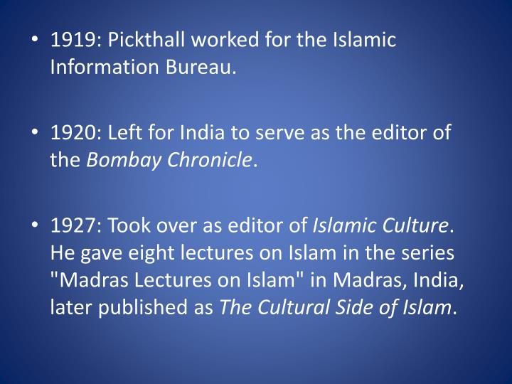 1919: Pickthall worked for the Islamic Information Bureau.