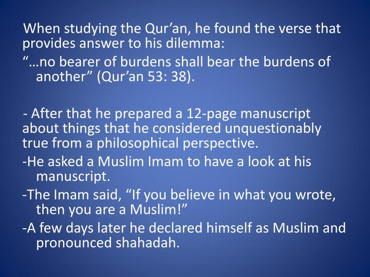 When studying the Qur'an, he found the verse that provides answer to his dilemma: