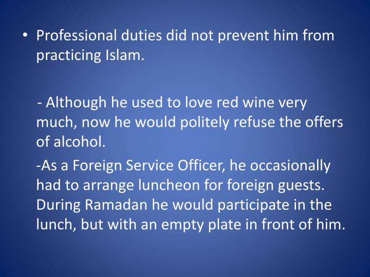 Professional duties did not prevent him from practicing Islam.