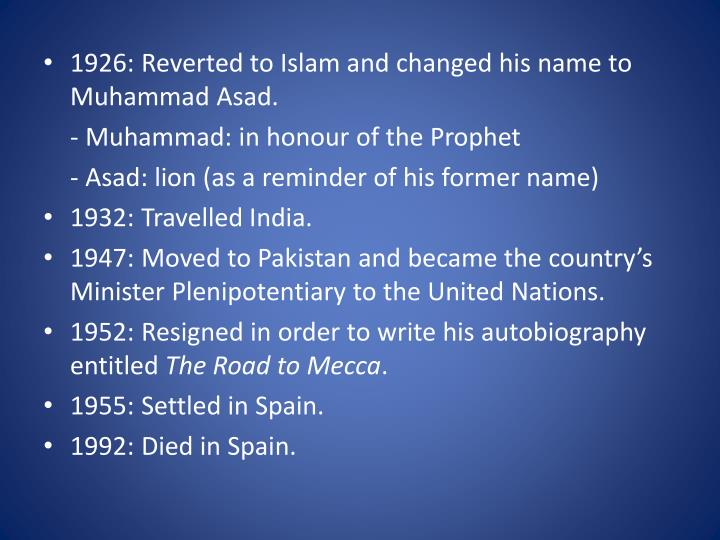 1926: Reverted to Islam and changed his name to Muhammad Asad.