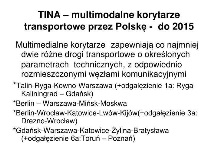 TINA – multimodalne korytarze transportowe przez Polskę -  do 2015