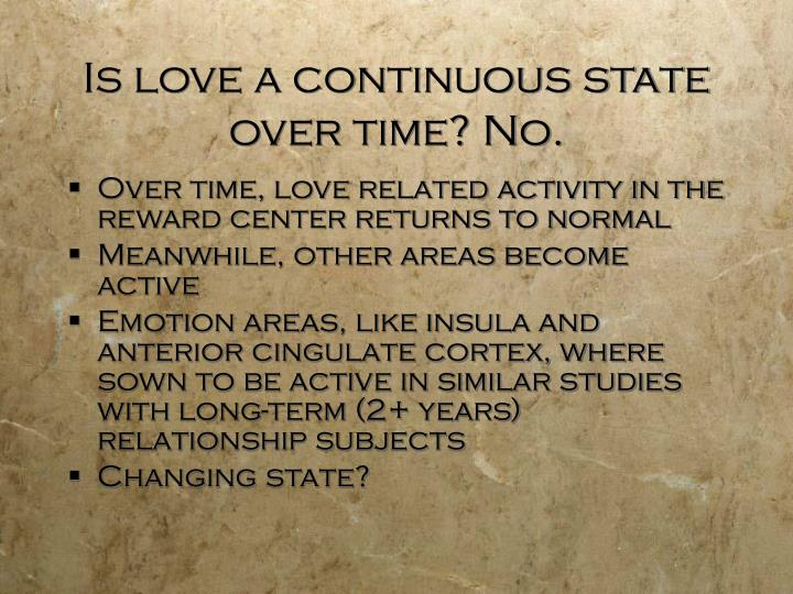 Is love a continuous state over time? No.