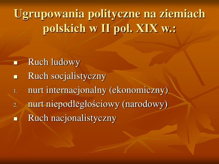 Ugrupowania polityczne na ziemiach polskich w II poł. XIX w.: