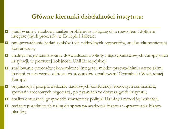 Główne kierunki działalności instytutu: