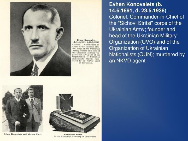 Evhen Konovalets (b. 14.6.1891, d. 23.5.1938)