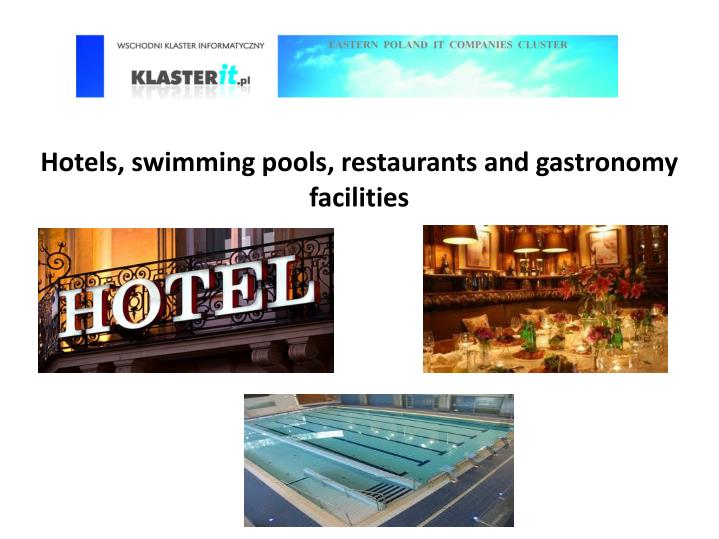 Hotels, swimming pools, restaurants and gastronomy facilities