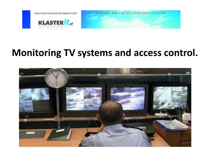 Monitoring TV systems and access control
