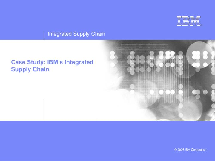 Case Study: IBM's Integrated Supply Chain