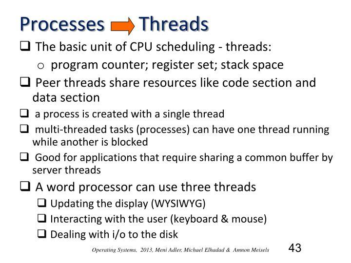 Processes       Threads