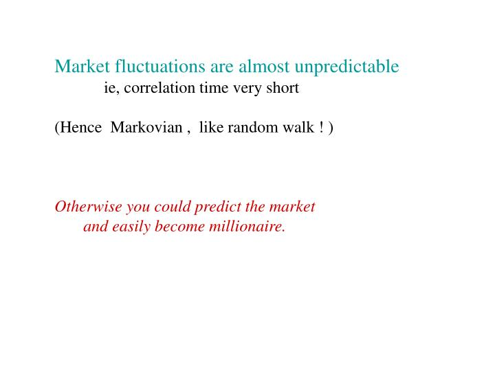 Market fluctuations are almost unpredictable