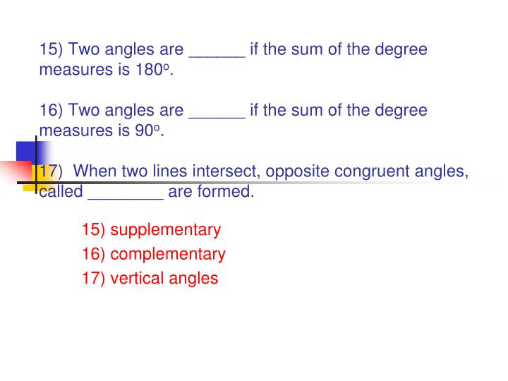 15) Two angles are ______ if the sum of the degree measures is 180