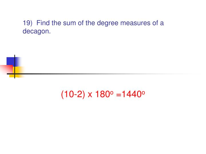 19)  Find the sum of the degree measures of a decagon.
