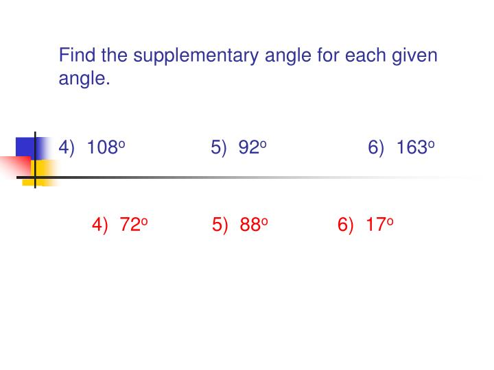 Find the supplementary angle for each given angle.