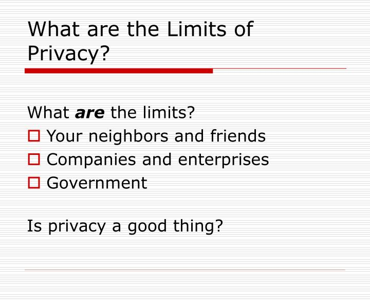 What are the Limits of Privacy?