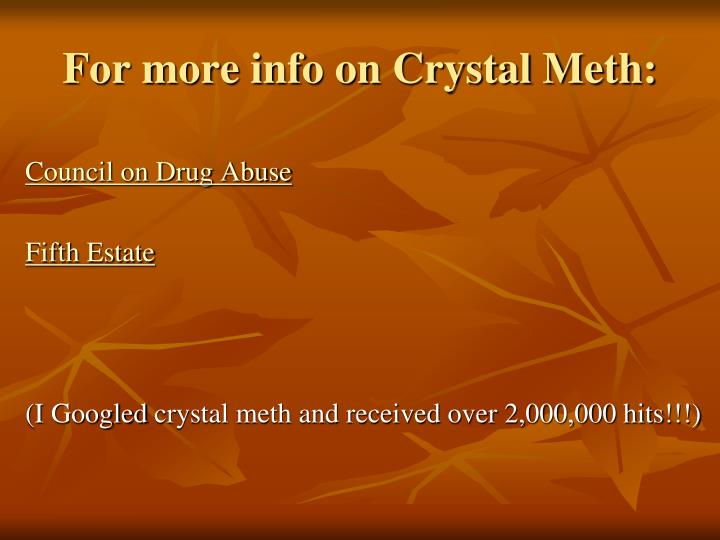 For more info on Crystal Meth: