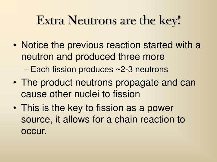 Extra Neutrons are the key!