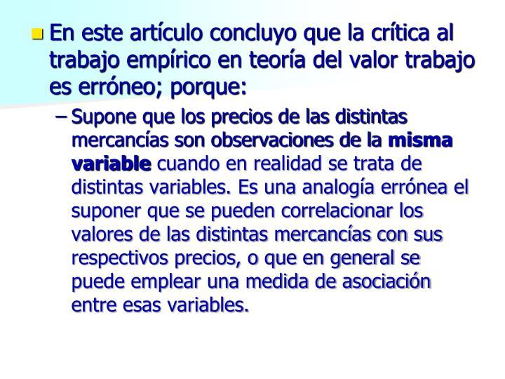 En este artículo concluyo que la crítica al trabajo empírico en teoría del valor trabajo es erróneo; porque:
