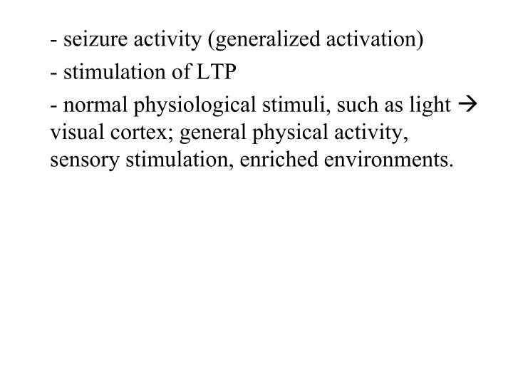 - seizure activity (generalized activation)