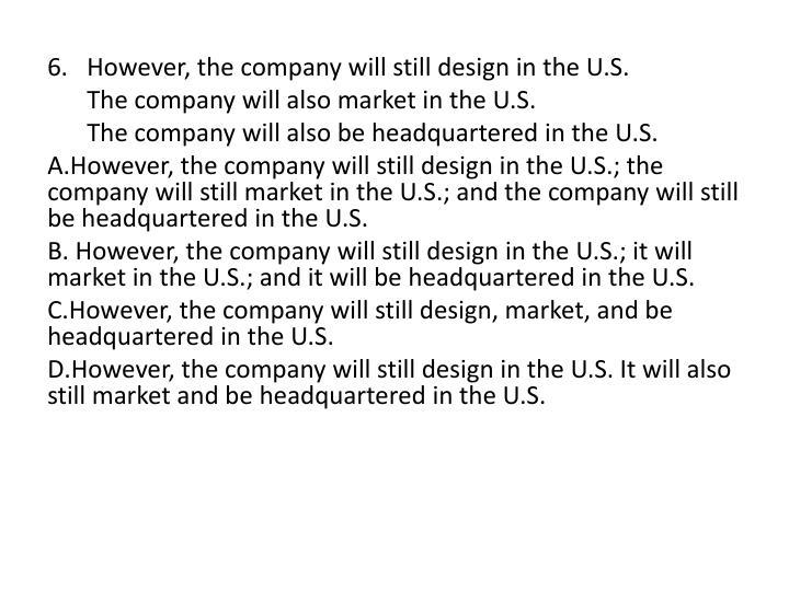 6. However, the company will still design in the U.S.