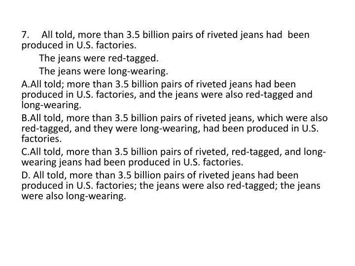 7. All told, more than 3.5 billion pairs of riveted jeans had been produced in U.S. factories.