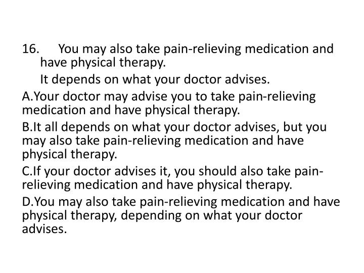 16. You may also take pain-relieving medication and have physical therapy.