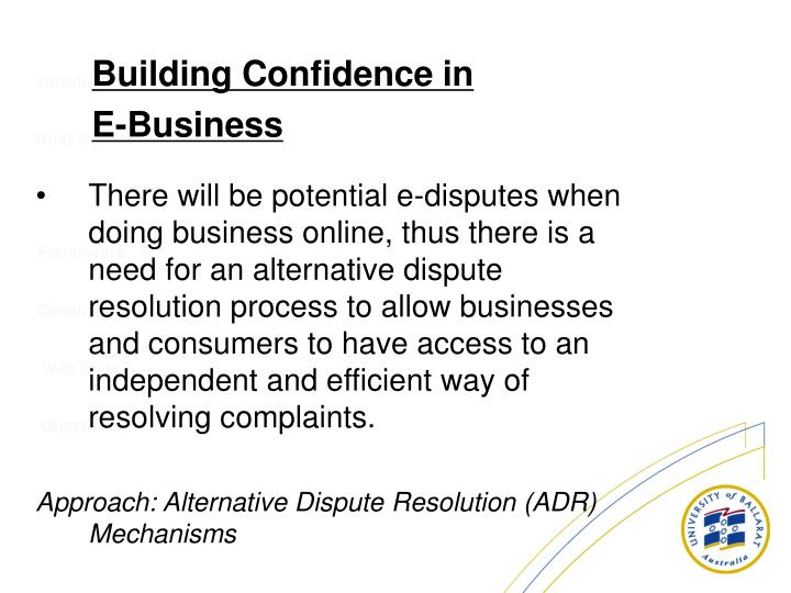 There will be potential e-disputes when doing business online, thus there is a need for an alternative dispute resolution process to allow businesses and consumers to have access to an independent and efficient way of resolving complaints.