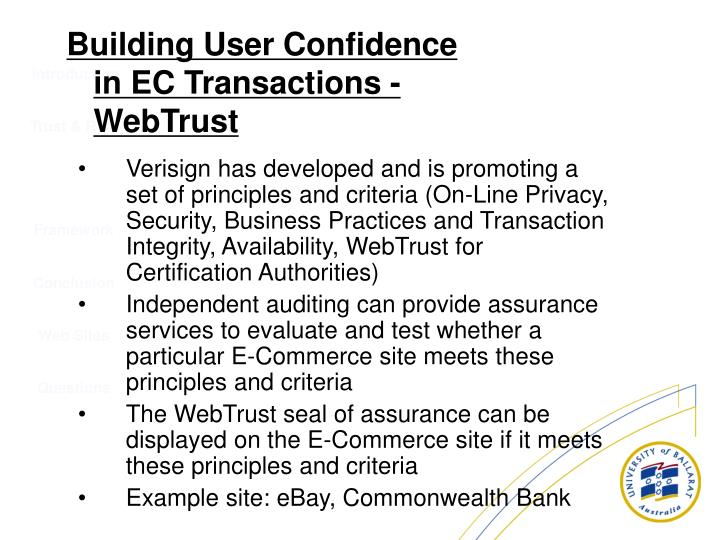 Verisign has developed and is promoting a set of principles and criteria (On-Line Privacy, Security, Business Practices and Transaction Integrity, Availability, WebTrust for Certification Authorities)