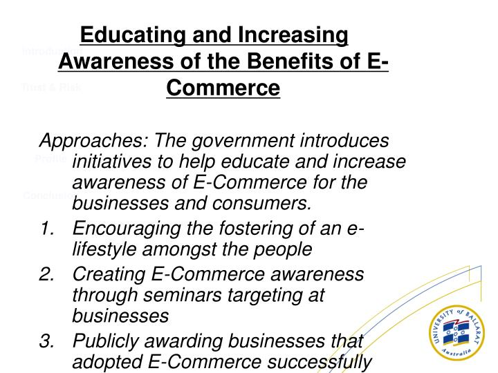 Approaches: The government introduces initiatives to help educate and increase awareness of E-Commerce for the businesses and consumers.