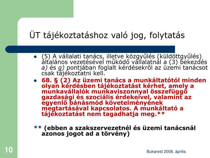 (5) A vállalati tanács, illetve közgyűlés (küldöttgyűlés) általános vezetésével működő vállalatnál a (3) bekezdés