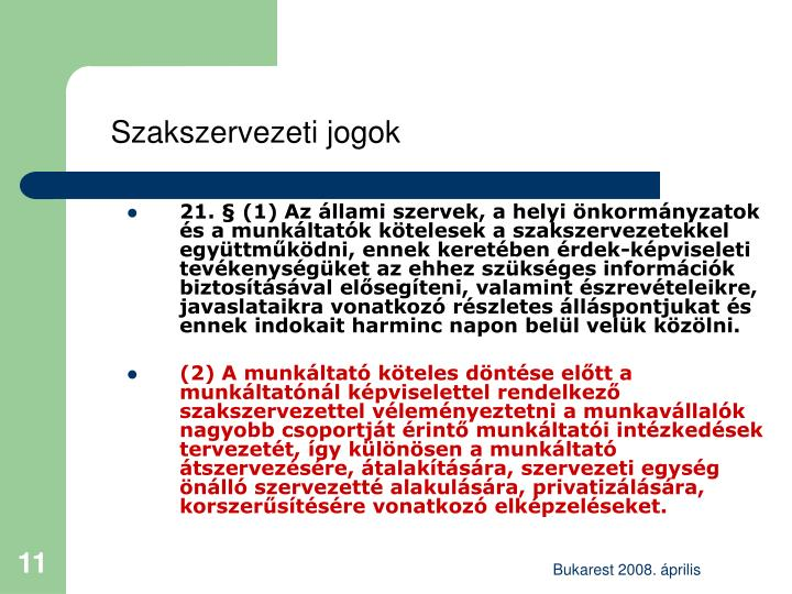 21. § (1) Az állami szervek, a helyi önkormányzatok és a munkáltatók kötelesek a szakszervezetekkel együttműködni, ennek keretében érdek-képviseleti tevékenységüket az ehhez szükséges információk biztosításával elősegíteni, valamint észrevételeikre, javaslataikra vonatkozó részletes álláspontjukat és ennek indokait harminc napon belül velük közölni.