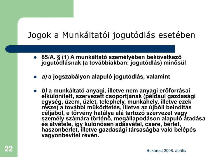 85/A. § (1) A munkáltató személyében bekövetkező jogutódlásnak (a továbbiakban: jogutódlás) minősül