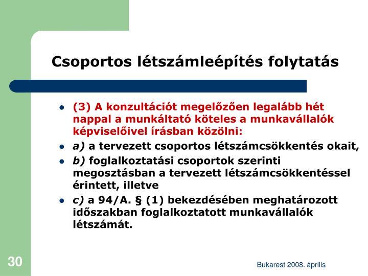 (3) A konzultációt megelőzően legalább hét nappal a munkáltató köteles a munkavállalók képviselőivel írásban közölni: