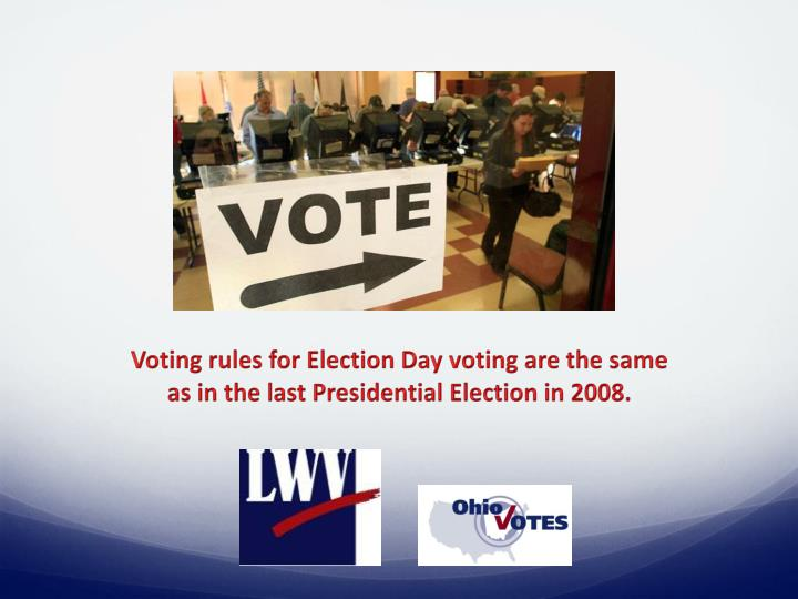 Voting rules for Election Day voting are the same as in the last Presidential Election in 2008.
