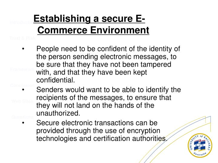 People need to be confident of the identity of the person sending electronic messages, to be sure that they have not been tampered with, and that they have been kept confidential.