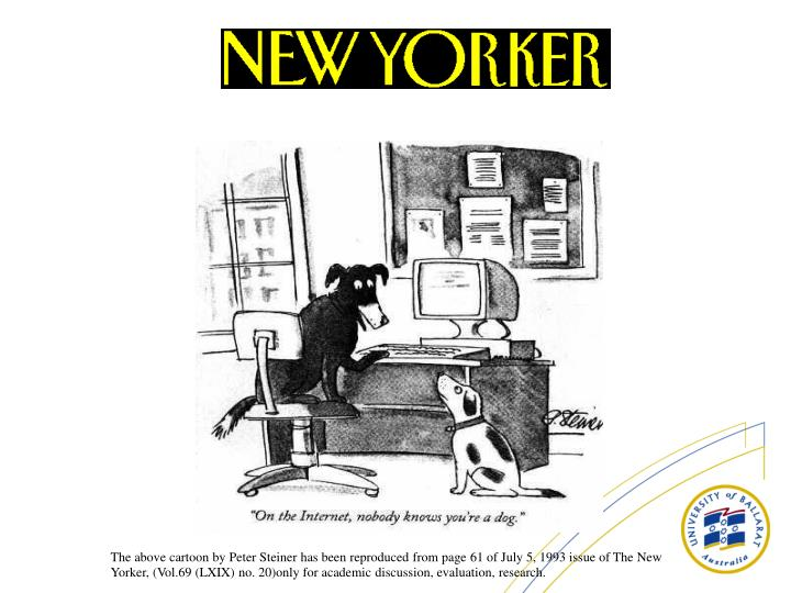 The above cartoon by Peter Steiner has been reproduced from page 61 of July 5, 1993 issue of The New Yorker, (Vol.69 (LXIX) no. 20)only for academic discussion, evaluation, research.
