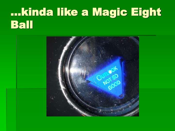 …kinda like a Magic Eight  Ball