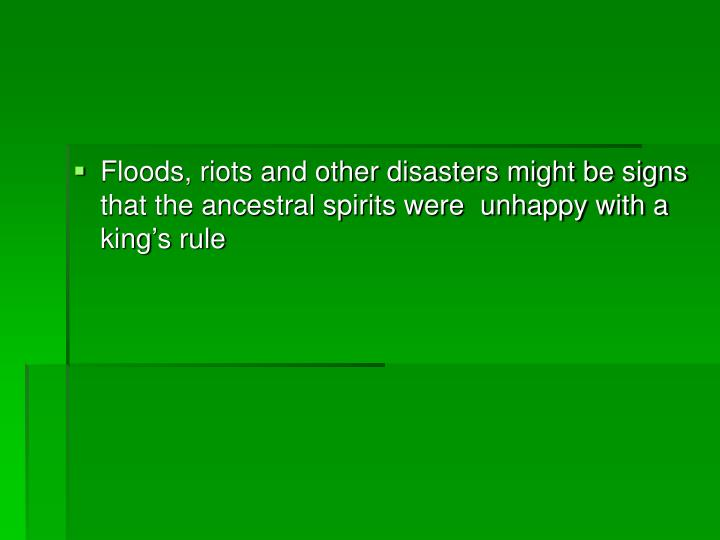 Floods, riots and other disasters might be signs that the ancestral spirits were  unhappy with a king's rule