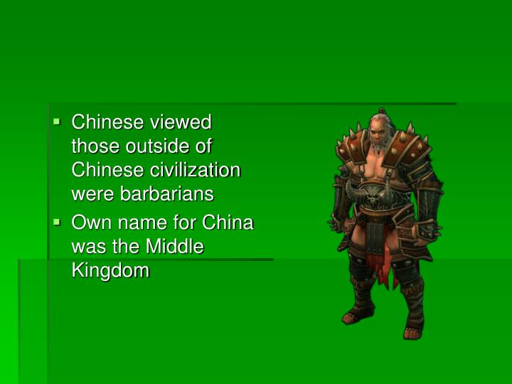 Chinese viewed those outside of Chinese civilization were barbarians