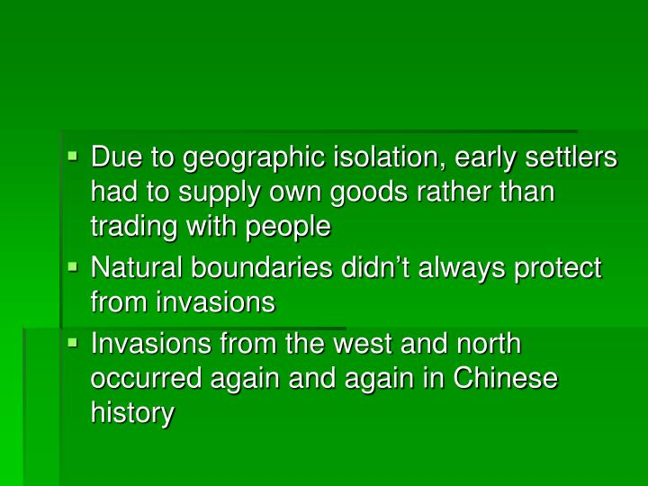 Due to geographic isolation, early settlers had to supply own goods rather than trading with people