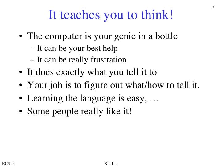 It teaches you to think!